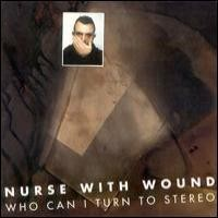 Purchase Nurse With Wound - Who Can I Turn To Stereo