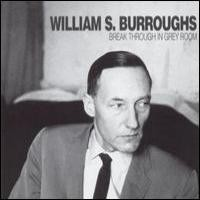 Purchase William S. Burroughs - Break Through In Grey Room