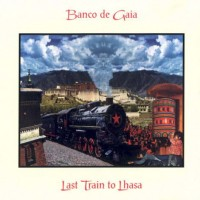 Purchase Banco De Gaia - Last Train to Lhasa