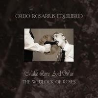 Purchase Ordo Rosarius Equilibrio - Make Love and War - The Wedlock of Roses