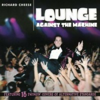Purchase Richard Cheese - Lounge Against The Machine