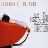 Purchase Celebrate The Nun - Arthur Have You Eaten All The Ginger Biscuits (Single)
