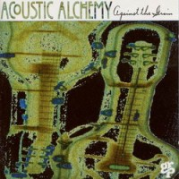 Purchase Acoustic Alchemy - Against the Grain