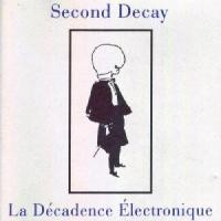 Purchase Second Decay - La Decadence Electronique