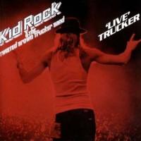 Purchase Kid Rock - Live Trucker