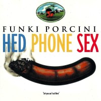 Purchase Funki Porcini - Hed Phone Sex