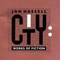 Purchase Jon Hassell - City: Works Of Fiction