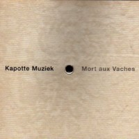 Purchase Kapotte Muziek - Mort Aux Vaches