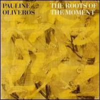 Purchase Pauline Oliveros - The Roots Of The Moment