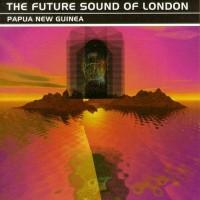 Purchase Future Sound Of London - Papua New Guinea (Maxi)