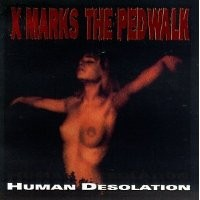 Purchase X Marks The Pedwalk - Human Desolation