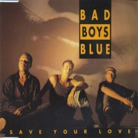 Purchase Bad Boys Blue - Save Your Love (Maxi)