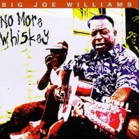 Purchase Big Joe Williams - No More Whiskey