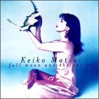Purchase Keiko Matsui - Full Moon & The Shrine