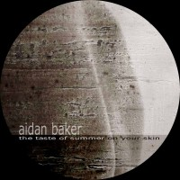 Purchase Aidan Baker - The Taste Of Summer On Your Skin (Ep)