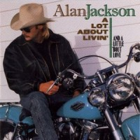 Purchase Alan Jackson - A Lot About Livin'