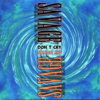 Purchase savage - Don't Cry. Greatest Hits CD1