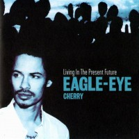 Purchase Eagle-Eye Cherry - Living In The Present Future