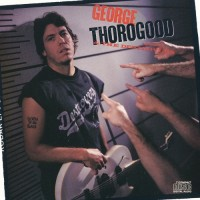 Purchase George Thorogood & the Destroyers - Born To Be Bad