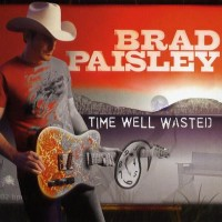 Purchase Brad Paisley - Time Well Wasted