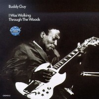 Purchase Buddy Guy - I Was Walking Through the Woods (Vinyl)