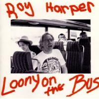 Purchase Roy Harper - Loony On The Bus