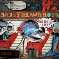 Purchase Badly Drawn Boy - Have You Fed the Fish?