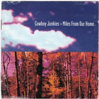 Purchase Cowboy Junkies - Miles From Our Home