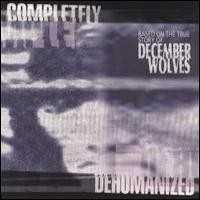 Purchase December Wolves - Completely Dehumanized