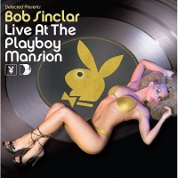 Purchase Bob Sinclar - Bob Sinclar - Live At The Playboy Mansion