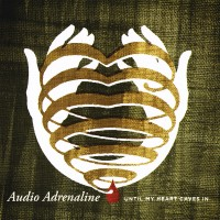 Purchase Audio Adrenaline - Until My Heart Caves In