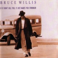 Purchase Bruce Willis - If It Don't Kill You, It Just Makes You Stronger