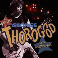 Purchase George Thorogood & the Destroyers - The Baddest Of George Thorogood And The Destroyers