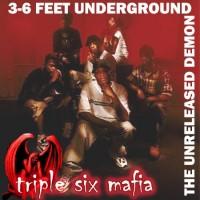 Purchase Three 6 Mafia - 3-6 Feet Underground (The Unreleased Demon)