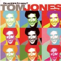 Purchase Tom Jones - Do Ya Think I'm Sexy?! (Remixes 2005)