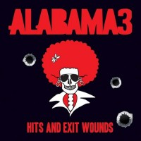 Purchase Alabama 3 - Hits And Exit Wounds