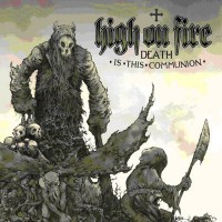 Purchase High On Fire - Death Is This Communion