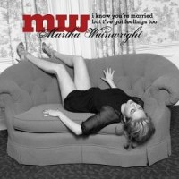 Purchase Martha Wainwright - I Know Youre Married But I've Got Feelings Too