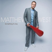 Purchase Matthew West - Something To Say