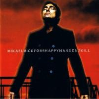 Purchase Mikael Rickfors - Happy Man Dont Kill