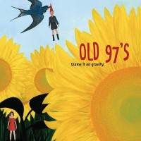 Purchase Old 97's - Blame It On Gravity