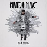 Purchase Phantom Planet - Raise The Dead