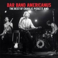 Purchase Charlie Pickett - Bar Band Americanus (The Best Of Charlie Pickett)