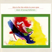 Purchase Choir Of Young Believers - This Is For The White In Your Eyes