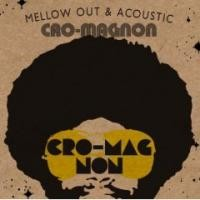 Purchase Cro-Magnon - Mellow Out & Acoustic