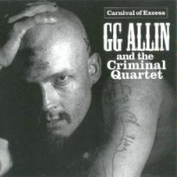 Purchase Gg Allin And The Criminal Quartet - Carnival Of Excess