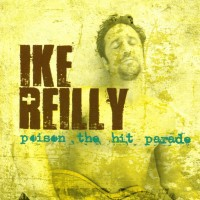 Purchase Ike Reilly - Poison The Hit Parade