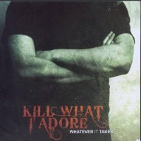 Purchase Kill What I Adore - Whatever It Takes