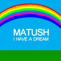 Purchase Matush - I Have A Dream