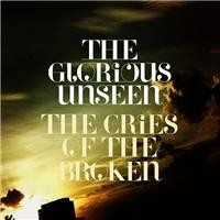 Purchase The Glorious Unseen - Cries Of The Broken